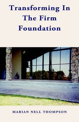 Transforming in the Firm Foundation by Marian Nell Thompson image