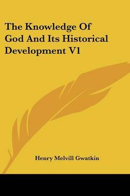 The Knowledge of God and Its Historical Development V1 by Henry Melvill Gwatkin image