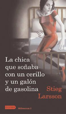 La Chica Que Sonaba Con Un Cerillo y Un Galon de Gasolina by Stieg Larsson