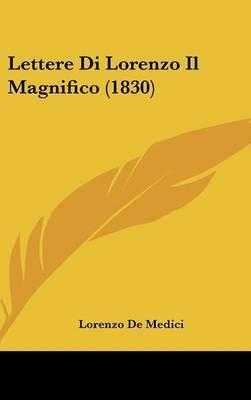 Lettere Di Lorenzo Il Magnifico (1830) by Lorenzo De Medici