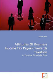 Attitudes of Business Income Tax Payers' Towards Taxation by Getnet Baye