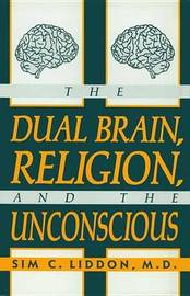 The Dual Brain, Religion and the Unconscious by Sim C. Liddon image