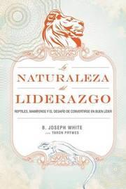 La Naturaleza del Liderazgo by B Joseph White image