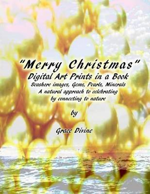 Merry Christmas Digital Art Prints in a Book Seashore Images Gems, Pearls, Minerals a Natural Approach to Celebrating by Connecting to Nature by Grace Divine image