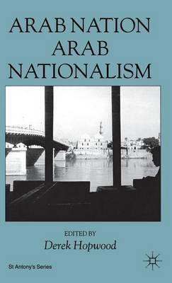 Arab Nation, Arab Nationalism by D. Hopwood