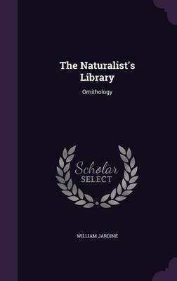 The Naturalist's Library by William Jardine image