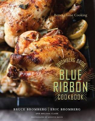 Bromberg Bros. Blue Ribbon Cookbook: Better Home Cooking by Eric Bromberg image