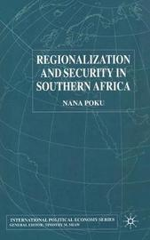 Regionalization and Security in Southern Africa by Nana Poku