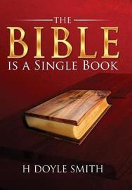 The Bible Is a Single Book by H. Doyle Smith image