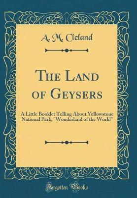 The Land of Geysers by A M Cleland image