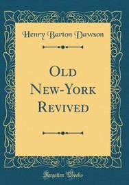 Old New-York Revived (Classic Reprint) by Henry Barton Dawson image