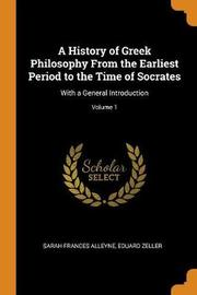 A History of Greek Philosophy from the Earliest Period to the Time of Socrates by Sarah Frances Alleyne