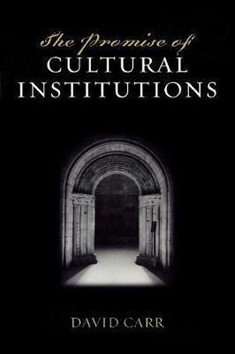 The Promise of Cultural Institutions by David Carr