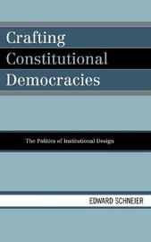 Crafting Constitutional Democracies by Edward V. Schneier