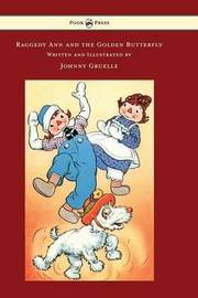 Raggedy Ann and the Golden Butterfly - Illustrated by Johnny Gruelle by Johnny Gruelle
