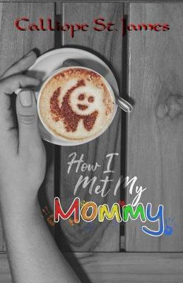 How I Met My Mommy by Calliope St James