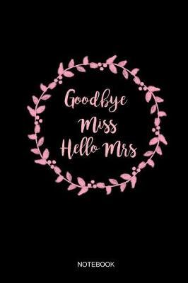 Goodbye Miss Hello Mrs Notebook by Books by Suhrhoff