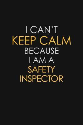 I Can't Keep Calm Because I Am A Safety Inspector by Blue Stone Publishers