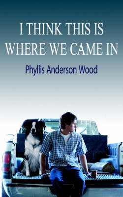I Think This Is Where We Came in by Phyllis Anderson Wood image