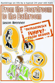 From the Boardroom to the Bathroom: Ramblings on Life by a Typical 24-Year-Old Male by Jason Brenner image