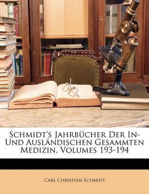 Schmidt's Jahrbcher Der In- Und Auslndischen Gesammten Medizin, Volumes 193-194 by Carl Christian Schmidt image