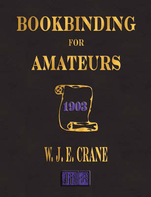 Bookbinding for Amateurs - 1903 by W J Eden Crane