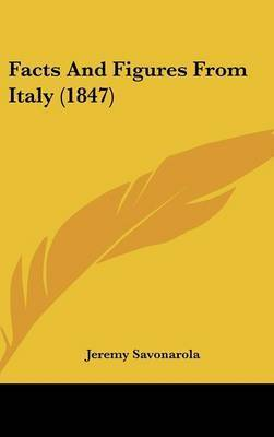 Facts and Figures from Italy (1847) by Jeremy Savonarola