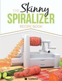 The Skinny Spiralizer Recipe Book by Cooknation