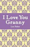 I Love You Granny by Lee Faber