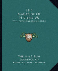 The Magazine of History V8: With Notes and Queries (1914) by Elias Darnell