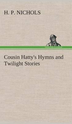 Cousin Hatty's Hymns and Twilight Stories by H. P. Nichols image