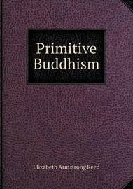 Primitive Buddhism by Elizabeth Armstrong Reed