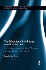 The Educational Prophecies of Aldous Huxley by Ronald Zigler