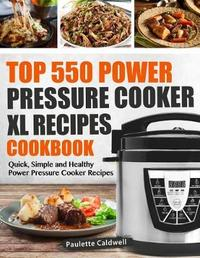 Top 550 Power Pressure Cooker XL Recipes Cookbook by Paulette Caldwell