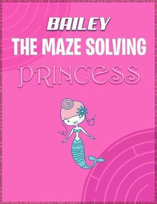 Bailey the Maze Solving Princess by Doctor Puzzles