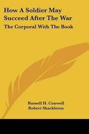 How a Soldier May Succeed After the War: The Corporal with the Book by Russell Herman Conwell image