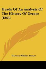 Heads Of An Analysis Of The History Of Greece (1853) by Dawson William Turner image