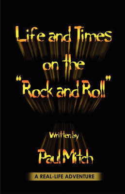 Life and Times on the Rock and Roll by Paul Mitch