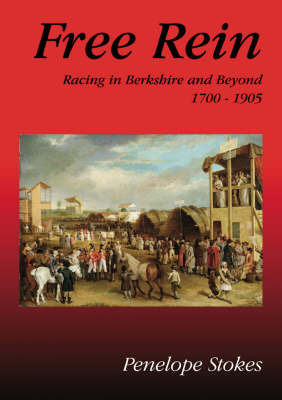 Free Rein: Racing in Berkshire and Beyond 1700-1905 by Penelope Stokes