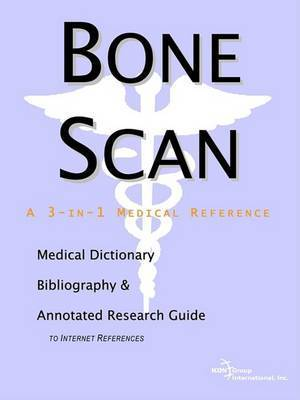 Bone Scan - A Medical Dictionary, Bibliography, and Annotated Research Guide to Internet References by ICON Health Publications
