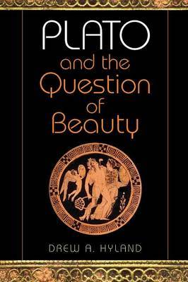 Plato and the Question of Beauty by Drew A Hyland
