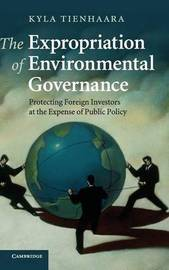 The Expropriation of Environmental Governance by Kyla Tienhaara