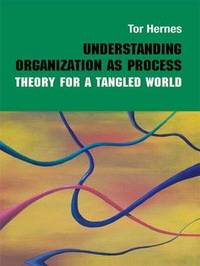 Understanding Organization as Process by Tor Hernes