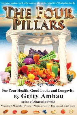 The Four Pillars for Your Health, Good Looks and Longevity by MR Getty Ambau