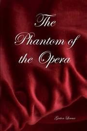 The Phantom of the Opera. by Gaston Leroux