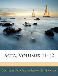 ACTA, Volumes 11-12 by Societas Pro Flora Fauna Et Fennica