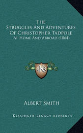 The Struggles and Adventures of Christopher Tadpole: At Home and Abroad (1864) by Albert Smith