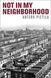 Not in My Neighborhood by Antero Pietila