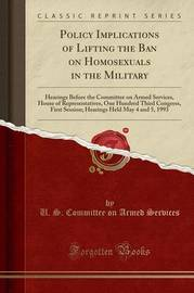 Policy Implications of Lifting the Ban on Homosexuals in the Military by U S Committee on Armed Services
