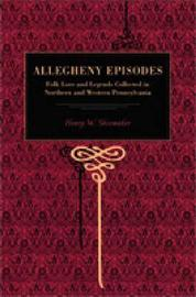 Allegheny Episodes by Henry W Shoemaker